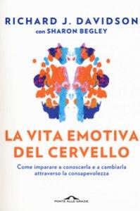 Copertina di 'La vita emotiva del cervello. Come imparare a conoscerla e a cambiarla attraverso la consapevolezza'
