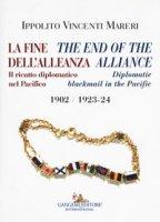 La fine dell'alleanza. Il ricatto diplomatico nel Pacifico-The end of the Alliance. Diplomatic blackmail in the Pacific 1902/1923-24 - Vincenti Mareri Ippolito
