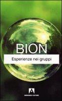 Esperienze nei gruppi - Bion Wilfred R.