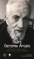 Padre Geremia Arosio. Memorie 1934-1976 dalla Cina e dal Brasile