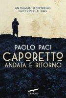 Caporetto andata e ritorno - Paolo Paci