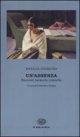 Un' assenza. Racconti, memorie, cronache 1933-1988 - Ginzburg Natalia