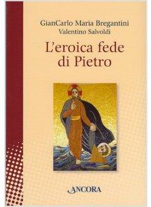 Copertina di 'L'eroica fede di Pietro'