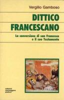 Dittico francescano. La conversione di s. Francesco e il suo testamento - Vergilio Gamboso