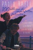 100 attimi di imperfetta felicità. Piccolo libro illustrato per chi sogna di volare. Ediz. illustrata - Raeli Paolo