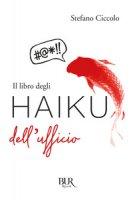 Il libro degli haiku dell'ufficio - Ciccolo Stefano
