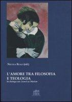L' amore tra filosofia e teologia. In dialogo con Jean-Luc Marion - Reali Nicola
