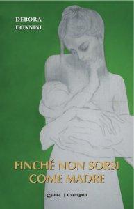 Copertina di 'Finché non sorsi come madre'