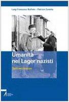 Umanità nei lager nazisti. Testimonianze - Ruffato Luigi F., Zanella Patrizio