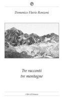 Tre racconti per tre montagne - Ronzoni Domenico Flavio
