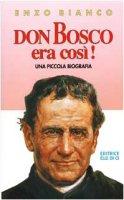 Don Bosco era così! - Bianco Enzo