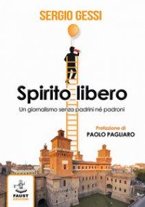 Copertina di 'Spirito libero. Un giornalismo senza padrini né padroni'