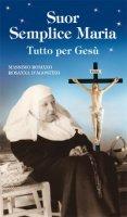 Suor Semplice Maria. Tutto per Ges� - Massimo Romano, Rosanna D'Agostino