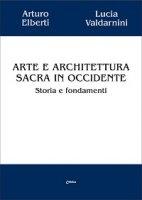 Arte e architettura sacra in occidente - Valdarnini Lucia