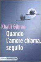 Quando l'amore chiama, seguilo - Gibran Kahlil
