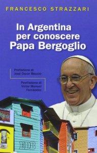 Copertina di 'In Argentina per conoscere papa Bergoglio'