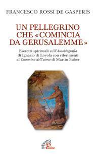 Francesco Rossi de Gasperis Un Pellegrino che comincia da Gerusalemme (Ed. Paoline)