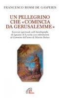 Un pellegrino che �comincia da Gerusalemme� - Francesco Rossi de Gasperis