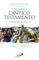 Dentro l'Antico Testamento. Salmi - Cantico - Sebastiano Pinto