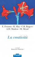 La creatività - Erich Fromm , Carl R. Rogers , Abraham H. Maslow , Margaret Mead , Rollo May