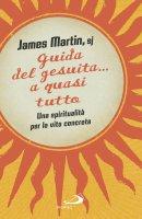 Guida del gesuita... a quasi tutto - James Martin
