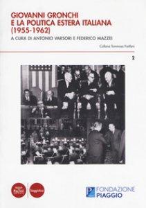 Copertina di 'Giovanni Gronchie la politica estera italiana (1955-1962). Atti del Convegno di studi (Pontedera, 13-14 novembre 2015)'
