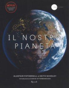 Copertina di 'Il nostro pianeta. Ediz. illustrata'