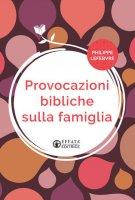 Provocazioni bibliche sulla famiglia - Philippe Lefebvre
