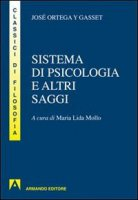 Sistema di psicologia ed altri saggi - Ortega y Gasset José