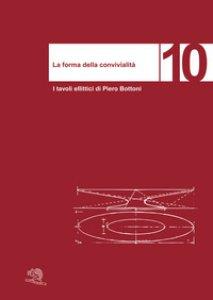 Copertina di 'La forma della convivialità. I tavoli ellittici di Piero Bottoni. Ediz. italiana e inglese'