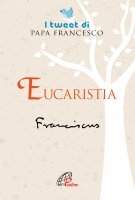 Eucaristia. - Francesco Papa