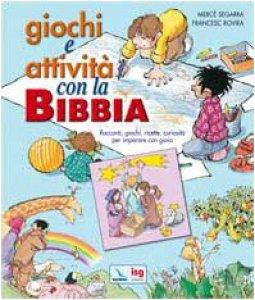 Copertina di 'Giochi e attività con la Bibbia. Racconti, giochi, ricette, curiosità per imparare con gioia'
