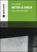 Dietro la soglia. Teatro, istituzioni totali e identità - Psaroudakis Irene