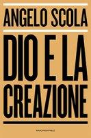 Dio e la creazione. - Angelo Scola