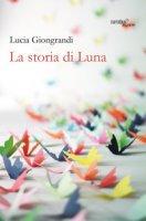 La storia di Luna - Giongrandi Lucia