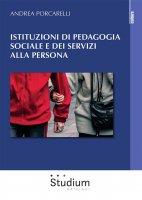 Istituzioni di pedagogia sociale e dei servizi alla persona - Andrea Porcarelli