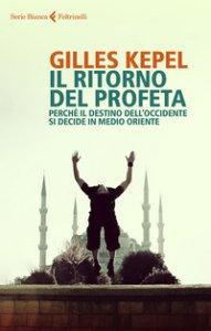 Copertina di 'Il ritorno del profeta. Perché il destino dell'Occidente si decide in Medio Oriente'