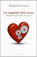 La ragione del cuore - Cervi Manuela