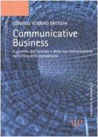 Communicative business. Il governo dell'azienda e della sua comunicazione nell'ottica della complessità - Brioschi Edoardo T.