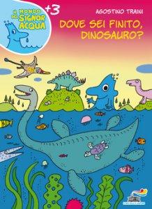 Copertina di 'Dove sei finito, dinosauro?'