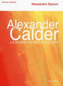 Copertina di 'Alexander Calder. La scoperta della felicità.'
