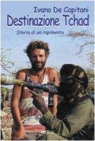 Destinazione Tchad. Storia di un rapimento - De Capitani Ivano