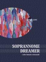 Soprannome dreamer e altre fantasie esistenziali - Luppi Giulio