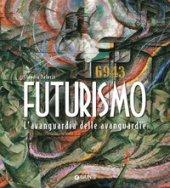 Futurismo. L'avanguardia delle avanguardie. Ediz. illustrata - Salaris Claudia