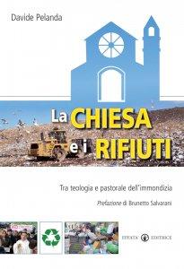 Copertina di 'La Chiesa e i rifiuti. Tra teologia e pastorale dell'immondizia'