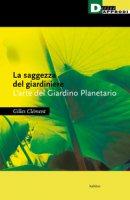 La saggezza del giardiniere. L'arte del giardino planetario - Clément Gilles