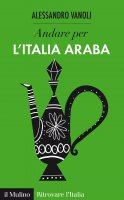 Andare per l'Italia araba - Alessandro Vanoli