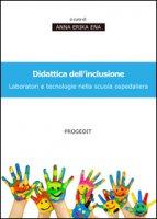 Didattica dell'inclusione. Laboratori e tecnologie nella scuola ospedaliera