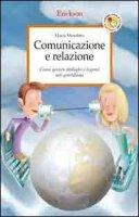 Comunicazione e relazione. Come gestire dialoghi e legami nel quotidiano - Menditto Maria