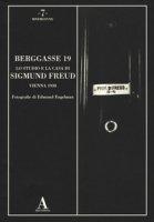 Berggasse 19. Lo studio e la casa di Sigmund Freud. Vienna 1938. Ediz. illustrata - Engelmann Edmund